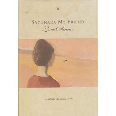 Sayonara my friend / Love Annie ( Editura: Outlet - carte limba engleza, Autor: Charlotte Manassen Mori ISBN 0-85572-239-8 )