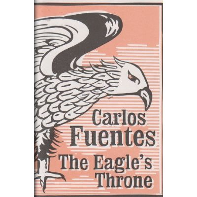The Eagle's Throne ( Editura: Bloomsbury/Books Outlet, Autor: Carlos Fuentes ISBN 9780747577690 )