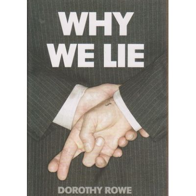 Why we lie ( Autor: Dorothy Rowe ISBN 978-0-00-727885-5 )