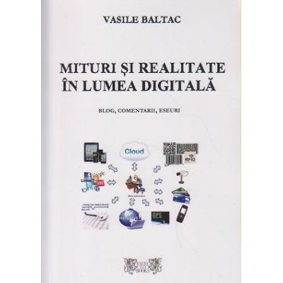 Mituri si realitate in lumea digitala ( Editura: Excel Books, Autor: Vasile Baltac ISBN 9786069410110 )