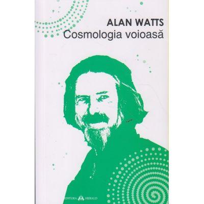 Cosmologia voioasa ( Editura: Herald, Autor: Alan Watts ISBN 978-973-111-630-3 )