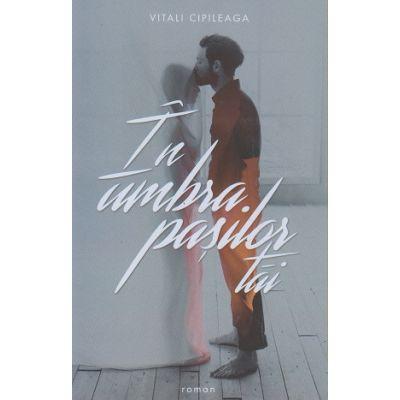 In umbra pasilor tai ( Editura: Bestseller, Autor: Vitali Cipileaga ISBN 978-9755-4150-2-6 )