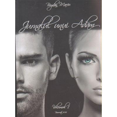 Jurnalul unui Adam volumul 1 ( Editura: Bookzone, Autor: Bogdan Marcu ISBN 978-973-0-21470-3 )
