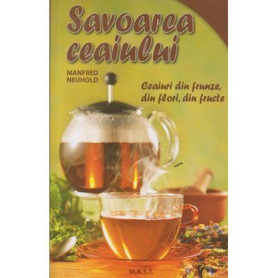 Savoarea ceaiului ( Editura: MAST, Autor: Manfred Neuhold ISBN 9786066490740 )