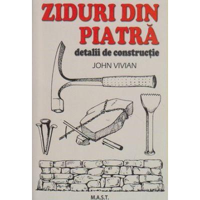 Ziduri din piatra detalii de constructie ( Editura: MAST, Autor: John Vivian ISBN 9786066490733 )