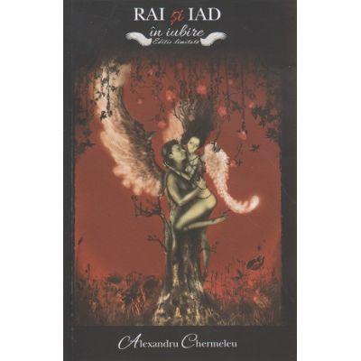 Rai si Iad ( Autor: Alexandru Chermeleu ISBN 978-606-94303-3-0 )