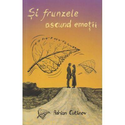 Si frunzele ascund emotii ( Editura: Celestium, Autor: Adrian Cutinov ISBN 9786069412473 )