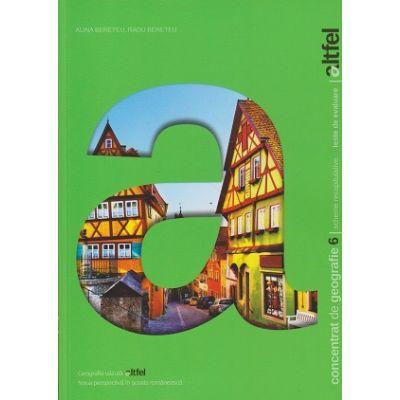 Concentrat de geografie pentru clasa a 6 a ( Editura: Art Grup Editorial, Autor: Alina Bereteu, Radu Bereteu ISBN 9786067103663 )