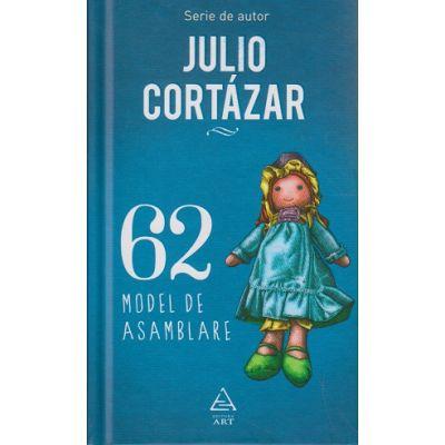 62 model de asamblare ( Editura: Art Grup Editorial, Autor: Julio Cortazar ISBN 978-606-710-422-6 )