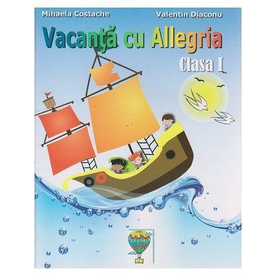 Vacanta cu Allegria clasa I ( Editura: Allegria, Autor: Mihaela Costache, Valentin Diaconu ISBN 9786069383469 )