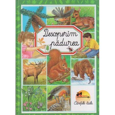 Descoperim padurea ( cartonata ) ( Editura: Aramis ISBN 978-973-679-600-5 )