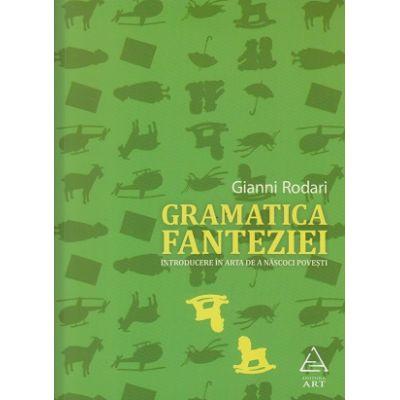 Gramatica fanteziei ( Editura: Art Grup Editorial, Autor: Gianni Rodari ISBN 978-606-710-205-5 )