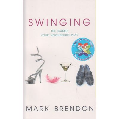 Swinging / The games your neighbours play ( Editura: Outlet - carte limba engleza, Autor: Mark Brendon ISBN 978-1-906321-13-0 )