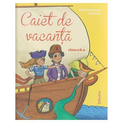 Caiet de vacanta clasa a II - a ( Editura: Booklet, Autor: Marilena Nedelcu, Mirela Ilie ISBN 978-606-590-349-4 )