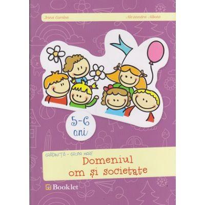 Domeniul om si societate 5 - 6 ani ( Editura: Booklet, Autor: Irina Curelea, Alexandru Albota ISBN 9786065901889 )