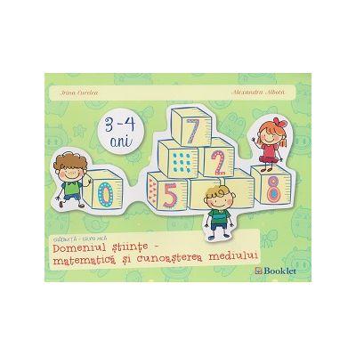 Domeniul stiinte - matematica si cunoasterea mediului 3 - 4 ani ( Editura: Booklet, Autor: Irina Curelea, Alexandra Albota ISBN 978-606-590-291-66 )