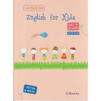 English for Kids caiet de lucru pentru clasa pregatitoare ( editie color ) ( Editura: Booklet, Autor: Cristina Mircea ISBN 9786065902473 )