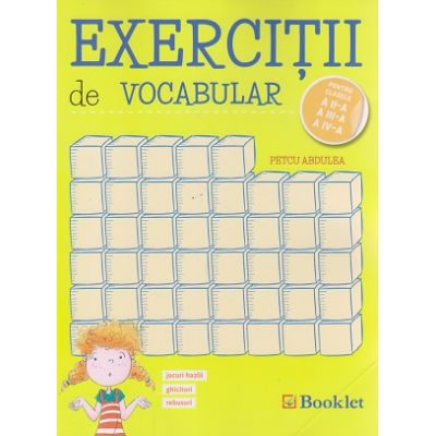 Exercitii de vocabular pentru clasele a II-a, a III-a si a IV-a ( Editura: Booklet, Autor: Petcu Abdulea ISBN 978-606-590-459-0 )