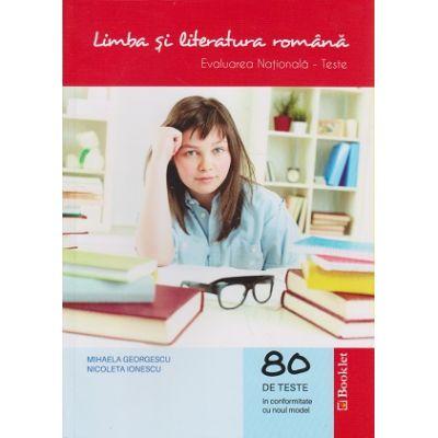 Limba si literatura romana Evaluare Nationala Teste ( 80 de teste ) ( Editura: Booklet, Autor: Mihaela Georgescu, Nicoleta Ionescu ISBN 978-606-590-425-5 )