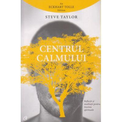 Centrul calmului ( Editura: Curtea Veche, Autor: Steve Taylor ISBN 9786065889231 )