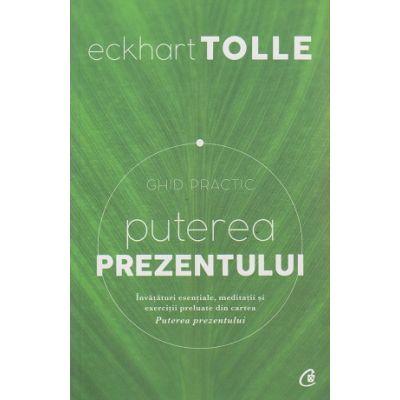 Puterea prezentului Ghid Practic ( Editura: Curtea Veche, Autor: Eckhart Tolle ISBN 9786065882997 )