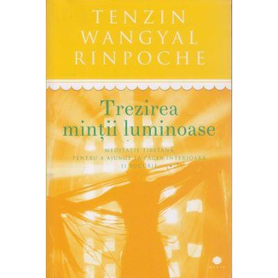 Trezirea mintii luminoase ( Editura: Curtea Veche, Autor: Tenzin Wangyal Rinpoche ISBN 9786065887589 )