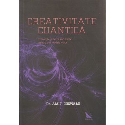 Creativitate cuantica ( Editura: For Your, Autor: Dr. Amit Goswary ISBN 978-606-639-062-0 )