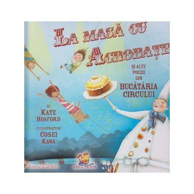 La masa cu acrobatii si alte poezii din bucataria circului ( Editura: Lizuka Educativ, Autor: Kate Hosford ISBN 978-606-8714-24-0 )