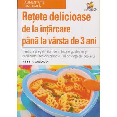 Retete delicioase de la intarcare pana la varsta de 3 ani ( Editura: Lizuka, Autor: Nessia Laniado ISBN 978-606-8714-26-4 )