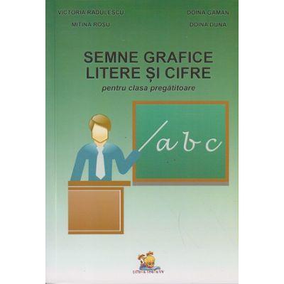 Semne grafice litere si cifre pentru clasa pregatitoare ( Editura: Lizuka, Autor: Victorita Radulescu, Doina Gaman, Mitina Rosu, Doina Duna ISBN 978-606-8714-22-6 )