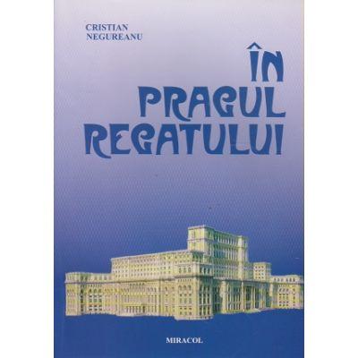 In pragul regatului ( Editura: Miracol, Autor: Cristian Negureanu ISBN 973-9315-73-9 )