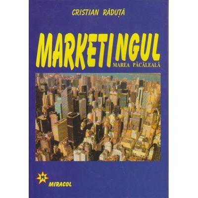Marketingul Marea Pacaleala ( Editura: Miracol, Autor: Cristian Raduta ISBN 973-9315-32-1 )