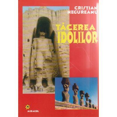 Tacerea idolilor ( Editura: Miracol, Autor: Cristian Negureanu ISBN 973-9315-72-0 )