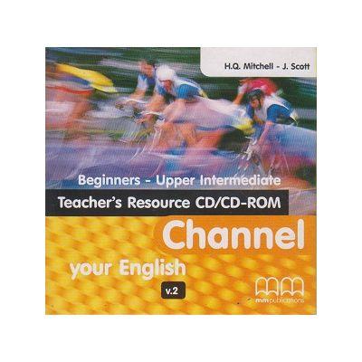 Channel your English Beginners - Upper Intermediate Teacher s Resource CD/CD-ROM ( Editura: MM Publications, Autor: H. Q. Mitchell- J Scott ISBN 978-960-478-680-0 )