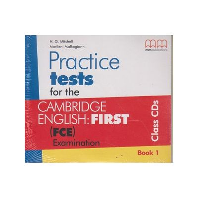 Practice tests for the Cambridge English for First Class CD s Book 1 ( Editura: MM Publishing, Autor: H. Q. Mitchell, Marileni Malkogianni ISBN 978-960-573-438-1 )