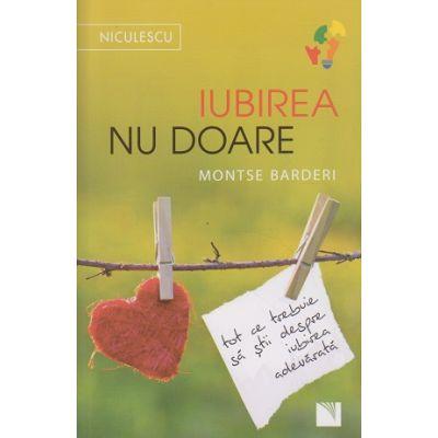 Iubirea nu doare / Tot ce trebuie sa stii despre iubirea adevarata ( Editura: Niculescu, Autor: Montse Barderi ISBN 9786063800788 )