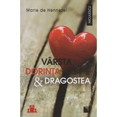 Varsta, dorinta & dragostea / O pledoarie pentru viata intima ( Editura: Niculescu, Autor: Marie de Hennezel ISBN 9786063800795 )