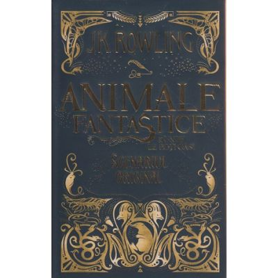 Animale fantastice si unde le poti gasi ( Editura: Arthur, Autor: J. k. Rowling ISBN 978-606-788-140-0 )