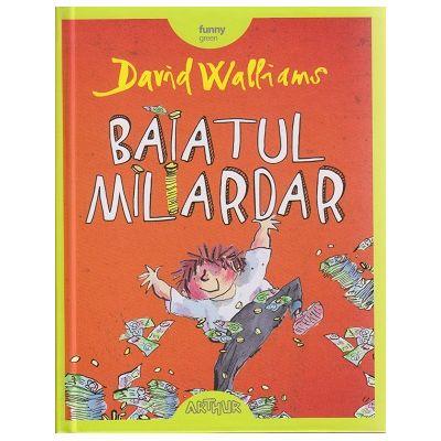 Baiatul miliardar ( Editura: Arthur, Autor: David Walliams ISBN 978-606-8044-45-3 )