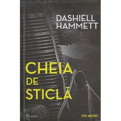 Cheia de sticla ( Editura: Paladin, Autor: Dashiell Hammett ISBN 9786068673431 )