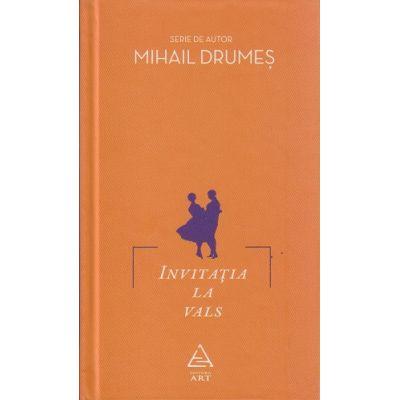 Invitatia la vals ( Editura: Art Grup Editorial, Autor: Mihail Drumes ISBN 978-606-710-052-5 )
