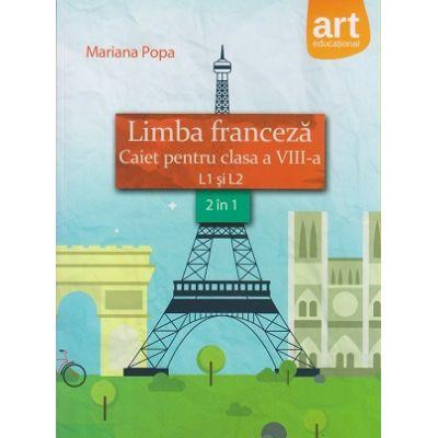 Limba franceza Caiet pentru clasa a VIII-a L1 si L2 ( Editura: Art Grup Editorial, Autor: Mariana Popa ISBN 978-606-710-459-2 )