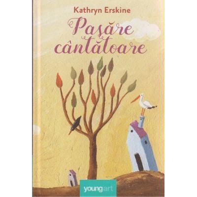 Pasare cantatoare ( Editura: Art Grup Editorial, Autor: Kathryn Erskine ISBN 9786068811130 )