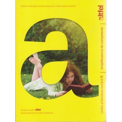 Amplificatorul de competente Limba si literatura romana pentru clasa a 5 a ( Editura: Arg Grup Editorial, Autor: Horia Corches, Monica Halaszi, Laura-Maria Agapin ISBN 9786067102437 )