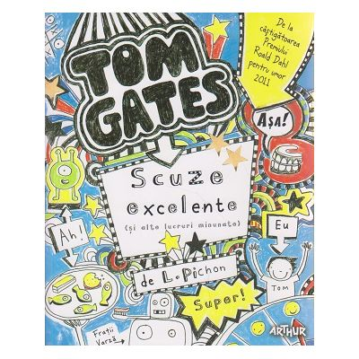 Tom Gates. Scuze excelente ( si alte lucruri minunate ) ( vol 2 ) ( Editura: Arthur, Autor: Liz. Pichon ISBN 9786068620527 )