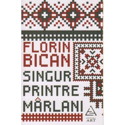 Singur printre marlani ( Editura: Art Grup Editorial, Autor: Florin Bican ISBN 978-606-710-391-5 )