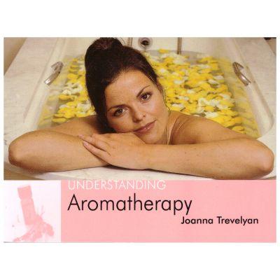 Understanding Aromatherapy ( Editura: Outlet - carte limba engleza, Autor: Joanna Trevelyan, ISBN: 1-904439-17-9 )