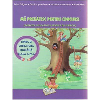 Ma pregatesc pentu concurs Limba si literatura romana clasa a IV-a ( Editura: Ars Libri, Autor: Adina Grigore, Cristina Ipate-Toma, Maria Raicu ISBN 978-606-36-0258-0 )