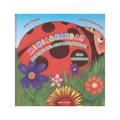 Miniabecedar pentru cel mai mic scolar clasa pregatitoare ( Editura: Ars Libri, Autor: Adina Grigore, Cristina Ipate-Toma ISBN 9786065747470 )