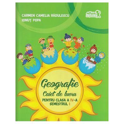 Geografie Caiet de lucru pentru clasa a IV-a Semestrul I ( Editura: Art Grup Editorial, Autor: Carmen Camelia Radulescu, Ionut Popa ISBN 9786067103748 )